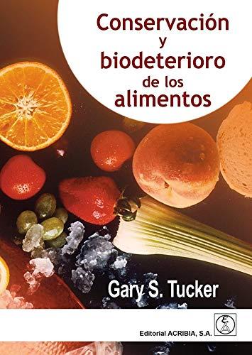 CONSERVACIÓN Y BIODETERIORO DE LOS ALIMENTOS por Pascual López Buesa,Gary S. Tucker