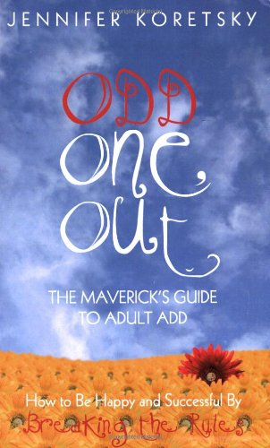 Odd One Out: The Maverick's Guide to Adult ADD