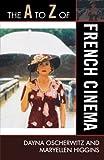 The A to Z of French Cinema, Dayna Oscherwitz and MaryEllen Higgins, 081086875X