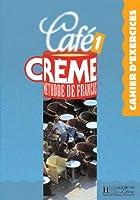 Café Creme 1. Cahier D'Exercices: Cahier