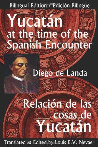 Yucatan at the Time of the Spanish Encounter: Relacion de Las Cosas de Yucatan (Multilingual Edition)