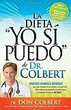 """La Dieta """"Yo Si Puedo"""" De Dr. Colbert: Nuevos avances médicos que usan su celebro  y la química del cuerpo para ayudarle a perder peso y mantenerlo el resto de SU VIDA (Spanish Edition)"""
