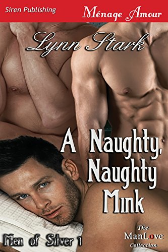 A Naughty, Naughty Mink [Men of Silver 1] (Siren Publishing Menage Amour Manlove)