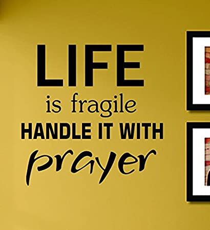 Amazon.com: Life Is Fragile Handle It with Prayer Vinyl Wall Decals ...