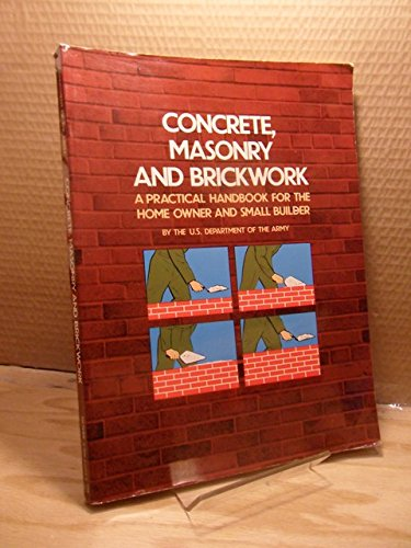 Concrete, Masonry and Brickwork: Practical Handbook for the Home Owner and Small Builder