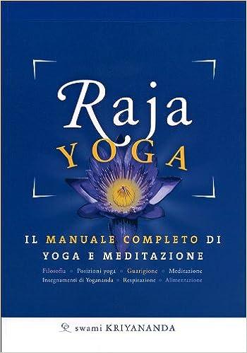Raja yoga. Il manuale completo di yoga e meditazione ...
