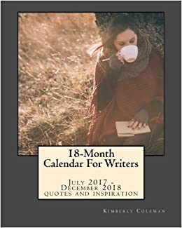 18-Month Calendar For Writers: July 2017 - December 2018 Quotes and Inspirati...