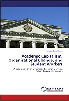 Academic Capitalism, Organizational Change, and Student Workers: A case study of an Organized Research Unit in a Public Research University