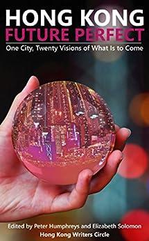 Hong Kong Future Perfect by [Various authors, Hong Kong Writers Circle]