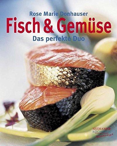 Fisch & Gemüse: Das perfekte Duo