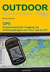 GPS: Praxisorientierter Umgang mit GPS-Empfängern auf Tour und am PC