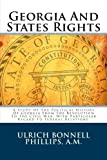 img - for Georgia And States Rights: A Study Of The Political History Of Georgia From The Revolution To The Civil War, With Particular Regard To Federal Relations. by Ulrich Bonnell Phillips A.M. (2013-06-09) book / textbook / text book