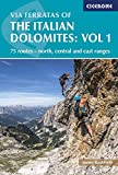 Via Ferratas of the Italian Dolomites: Vol 1: 75 routes-North, Central and East Ranges