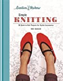 img - for Creative Makers: Simple Knitting: 30 Quick-toKnit Projects for Stylish Accessories book / textbook / text book
