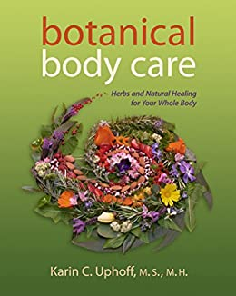 Botanical Body Care: Herbs and Natural Healing for Your Whole Body by [Uphoff, Karin]