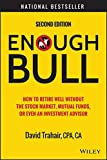 Enough Bull: How to Retire Well without the Stock Market, Mutual Funds, or Even an Investment Advisor