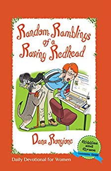 Random Ramblings of a Raving Redhead: Daily Devotional for Women (Giggles and Grace Book 1) by [Rongione, Dana]