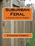 Suburban Feral, Stephanie Stebbins, 149276146X