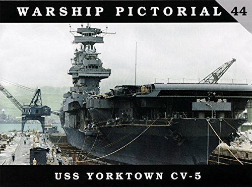 Uss Essex Class - Warship Pictorial 44 - USS YORKTOWN CV-5 by Steve Wiper (2016-11-06)