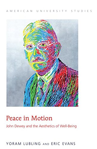 Peace in Motion: John Dewey and the Aesthetics of Well-Being (American University Studies)