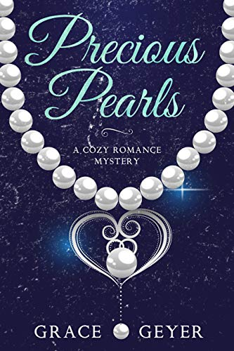 Precious Pearls: A Cozy Romance Mystery by [Geyer, Grace]