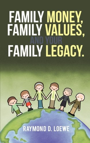 Family Money, Family Values, and Your Family Legacy.