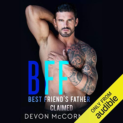 BFF: Best Friend's Father Claimed: BFF, Book 2