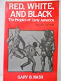 Red, White and Black : The Peoples of Early North America, Nash, Gary B., 0137697864