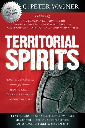Territorial Spirits: Practical Strategies for How to Crush the Enemy Through Spiritual Warfare