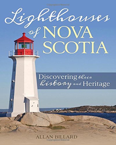 Lighthouses of Nova Scotia: Discovering their history and heritage - Paperback