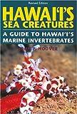 Hawai'I's Sea Creatures: A Guide to Hawai'I's Marine Invertebrates