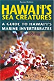 Hawai'i's Sea Creatures : A Guide to Hawai'i's Marine Invertebrates, Hoover, John P., 1566472202