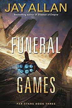 Funeral Games: Far Stars Book Three (Far Star Trilogy) by [Allan, Jay]