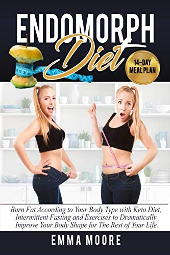 Endomorph Diet: Burn Fat According to Your Body Type with  Keto Diet,  Intermittent Fasting and Targeted Exercises to Dramatically Improve Your Body Shape for The Rest of Your Life (14-Day Meal Plan)