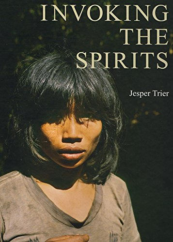 Invoking the Spirits: Fieldwork on the Material and Spiritual Life of the Hunter-Gatherers Mlabri in Northern Thailand (JUTLAND ARCH SOCIETY)