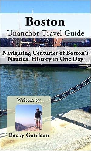 Manuel gratuit à téléchargerBoston Unanchor Travel Guide - Navigating Centuries of Boston's Nautical History in One Day B00DUPRWV2 (Littérature Française) PDF