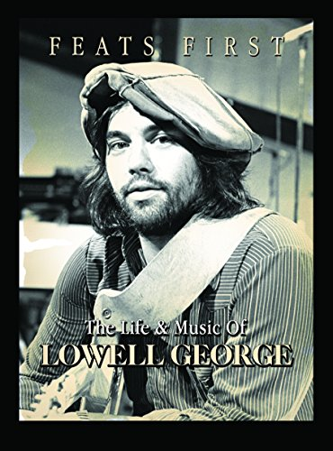 Lowell George - Feats First - His Music and Career - Little Feat & Solo