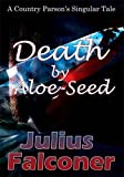 Death by Aloe-Seed, Julius Falconer, 1782283315