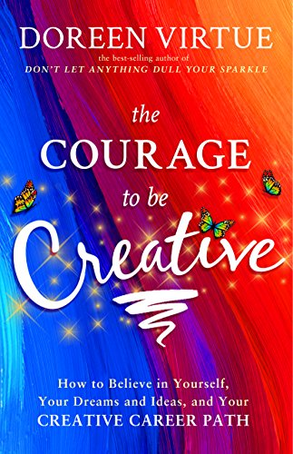 The Courage to Be Creative: How to Believe in Yourself, Your Dreams and Ideas, and Your Creative Career Path cover
