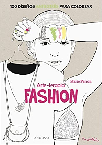 Fashion 100 diseños antiestrés para colorear / 100 Coloring antistress Designs (Arteterapia) (Spanish Edition): Perron Marie: 9788416124312: Amazon.com: ...