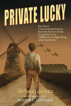 Private Lucky: One Man's Unconventional Journey from the Horrors of Nazi Occupation to the Fulfillment of a High-Flying American Dream by [Guzzetta, Melissa, Gillebaard, Hendrik]
