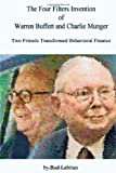 The Four Filters Invention of Warren Buffett and Charlie Munger, Bud Labitan, 0557086620