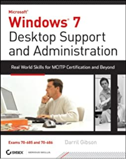 Windows 7 Desktop Support And Administration Real World Skills For MCITP Certification Beyond