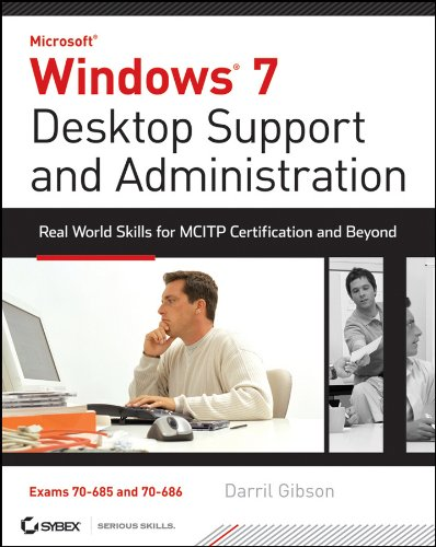Windows 7 Desktop Support and Administration: Real World Skills for MCITP Certification and Beyond (Exams 70-685 and 70-686) (686 Manual)