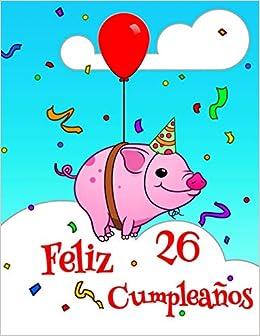 Feliz 26 Cumpleaños: Lindo Cerdo Diseñado Libro de ...