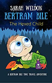 The Hexed Child (Bertram Bile Time Travel Adventure Series Book 3)