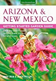 Arizona and New Mexico Getting Started Garden Guide, Mary Irish and Judith Phillips, 1591865913