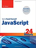 JavaScript in 24 Hours, Sams Teach Yourself (6th Edition)