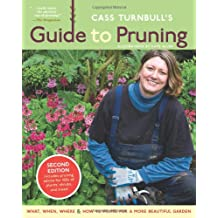 Cass Turnbull's Guide to Pruning: What, When, and Where and How to Prune for a More Beautiful Garden