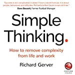 Simple Thinking: How to Remove Complexity from Life and Work | Richard Gerver